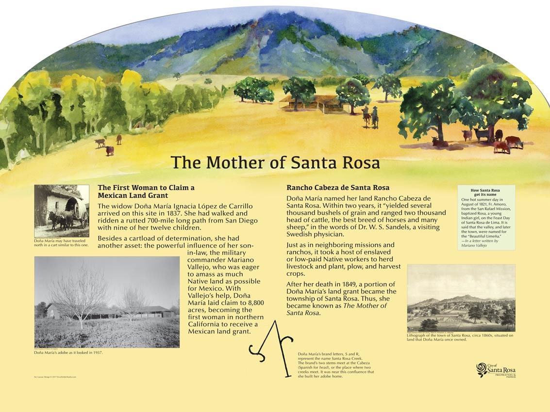 This educational panel tells the story of the widow Doña María Ignacia López de Carrillo who settled in 1837 where the City of Santa Rosa, California, now sprawls. Related by marriage to Mariano Guadalupe Vallejo, She was the first Mexican woman to claim a Mexican Land Grant.