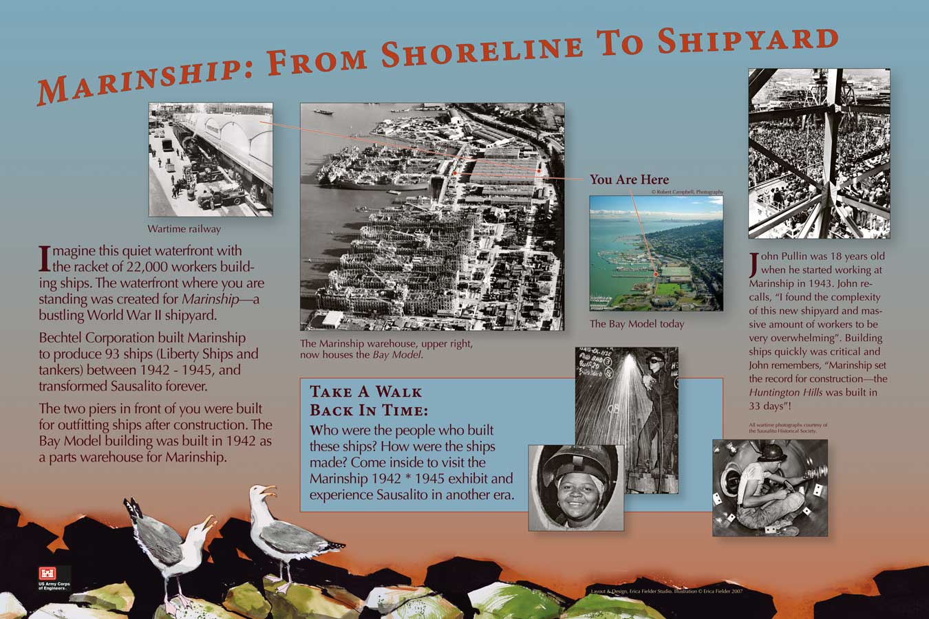 Bechtel Corporation built Marinship to produce 93 Liberty Ship and tankers between 1942-1945. Today, some of the buildings that housed ship-building activity are now home to the San Francisco Bay Model in Sausalito, California. The Army Corps of Engineers funded this interpretive signs.